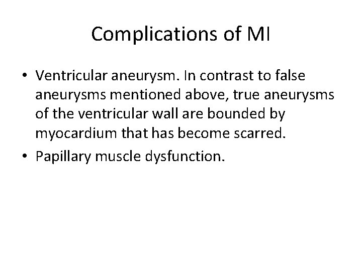 Complications of MI • Ventricular aneurysm. In contrast to false aneurysms mentioned above, true