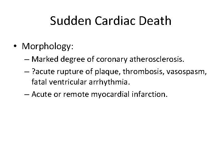Sudden Cardiac Death • Morphology: – Marked degree of coronary atherosclerosis. – ? acute