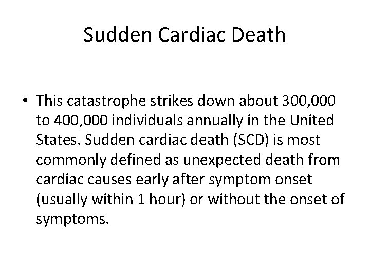 Sudden Cardiac Death • This catastrophe strikes down about 300, 000 to 400, 000