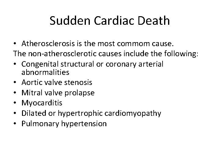 Sudden Cardiac Death • Atherosclerosis is the most commom cause. The non-atherosclerotic causes include