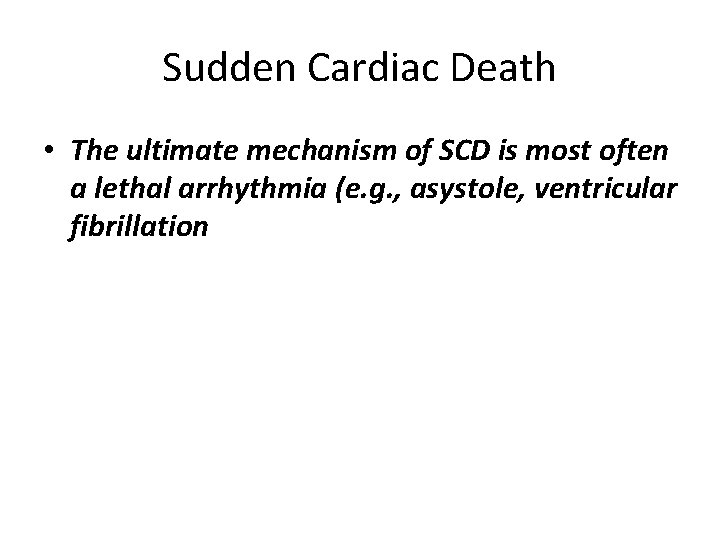 Sudden Cardiac Death • The ultimate mechanism of SCD is most often a lethal