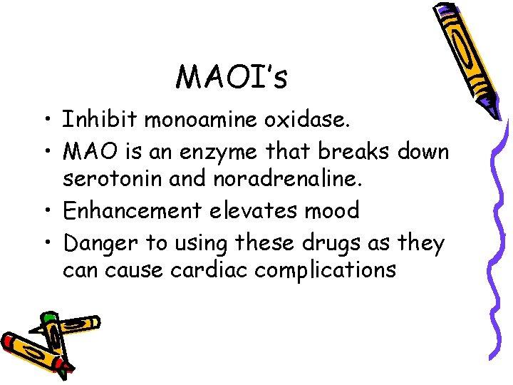 MAOI's • Inhibit monoamine oxidase. • MAO is an enzyme that breaks down serotonin