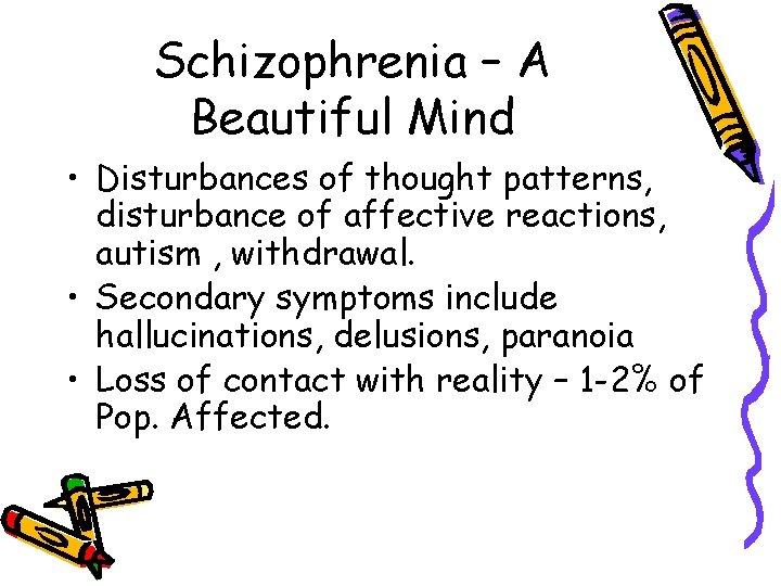 Schizophrenia – A Beautiful Mind • Disturbances of thought patterns, disturbance of affective reactions,