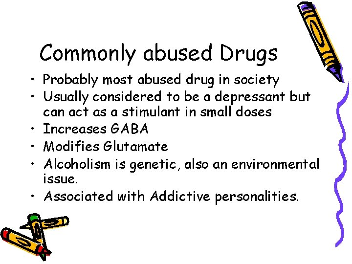 Commonly abused Drugs • Probably most abused drug in society • Usually considered to