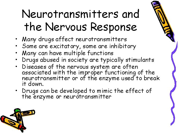 Neurotransmitters and the Nervous Response • • • Many drugs affect neurotransmitters Some are