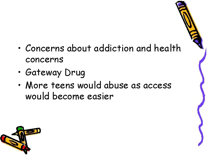 • Concerns about addiction and health concerns • Gateway Drug • More teens