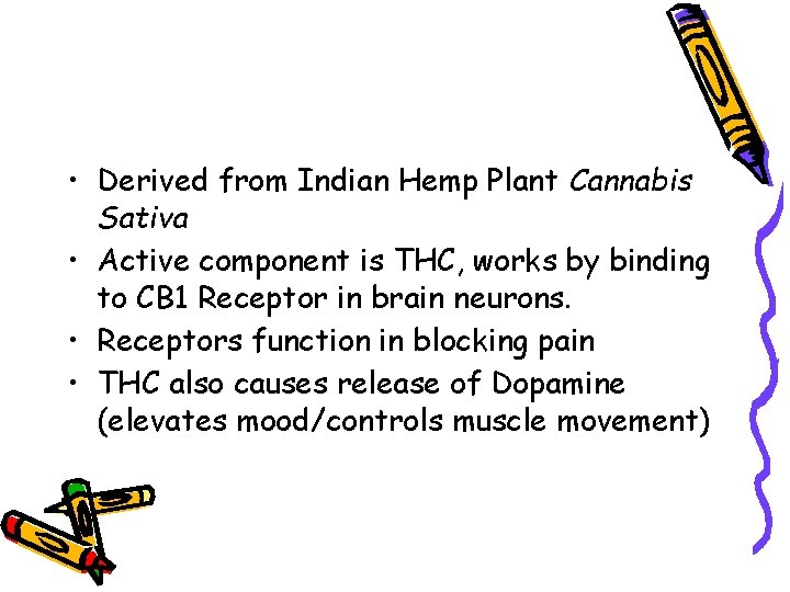 • Derived from Indian Hemp Plant Cannabis Sativa • Active component is THC,