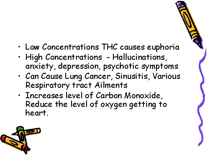 • Low Concentrations THC causes euphoria • High Concentrations - Hallucinations, anxiety, depression,