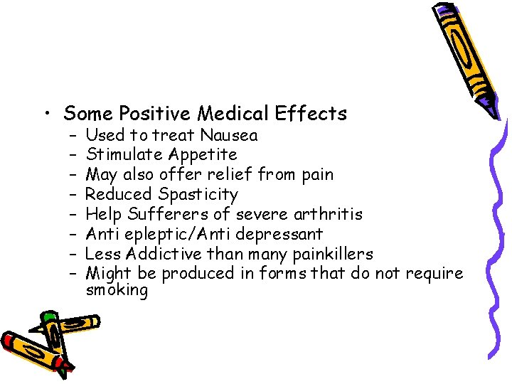 • Some Positive Medical Effects – – – – Used to treat Nausea
