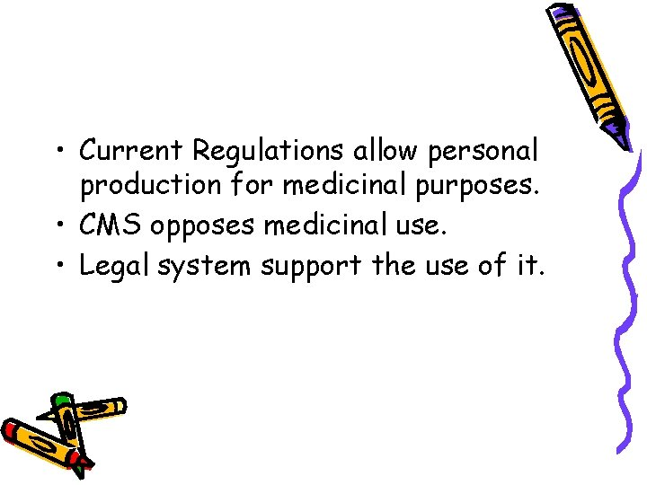 • Current Regulations allow personal production for medicinal purposes. • CMS opposes medicinal