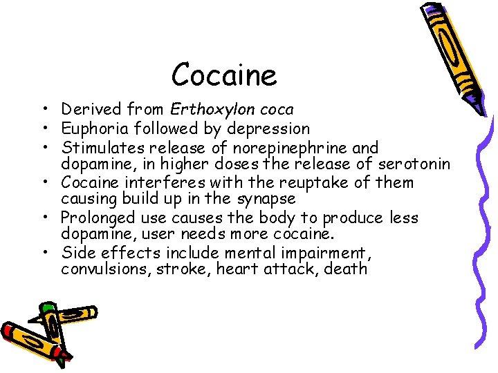 Cocaine • Derived from Erthoxylon coca • Euphoria followed by depression • Stimulates release