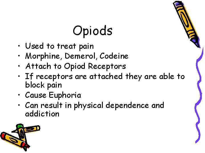 Opiods • • Used to treat pain Morphine, Demerol, Codeine Attach to Opiod Receptors