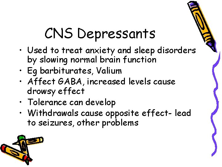 CNS Depressants • Used to treat anxiety and sleep disorders by slowing normal brain