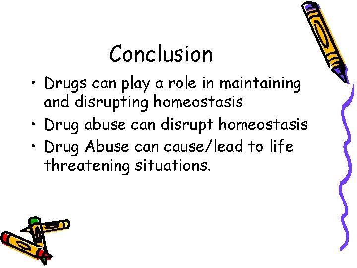 Conclusion • Drugs can play a role in maintaining and disrupting homeostasis • Drug