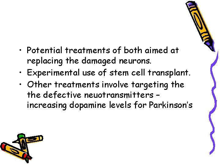 • Potential treatments of both aimed at replacing the damaged neurons. • Experimental