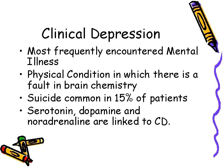 Clinical Depression • Most frequently encountered Mental Illness • Physical Condition in which there