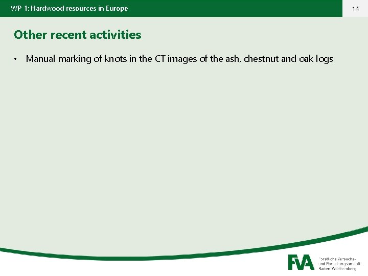 WP 1: Hardwood resources in Europe Other recent activities • Manual marking of knots
