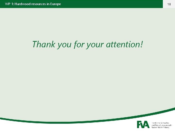 WP 1: Hardwood resources in Europe Thank you for your attention! 18