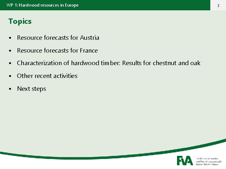 WP 1: Hardwood resources in Europe Topics • Resource forecasts for Austria • Resource