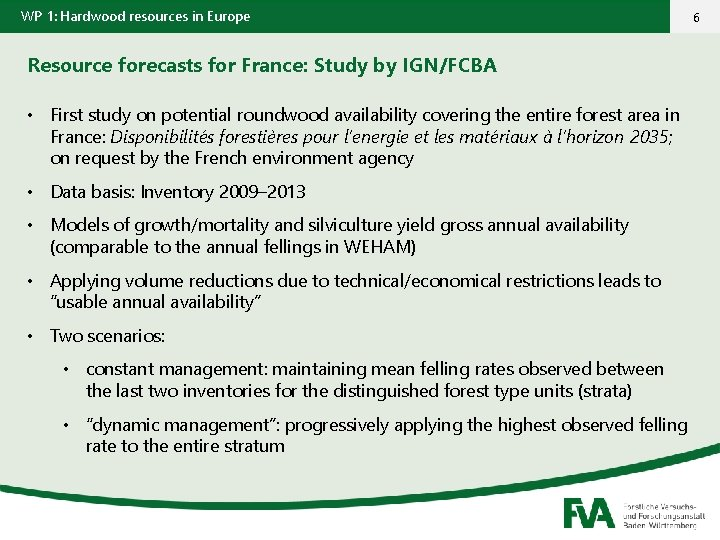 WP 1: Hardwood resources in Europe Resource forecasts for France: Study by IGN/FCBA •