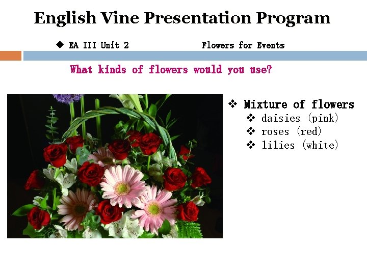 English Vine Presentation Program u EA III Unit 2 Flowers for Events What kinds