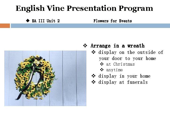 English Vine Presentation Program u EA III Unit 2 Flowers for Events v Arrange
