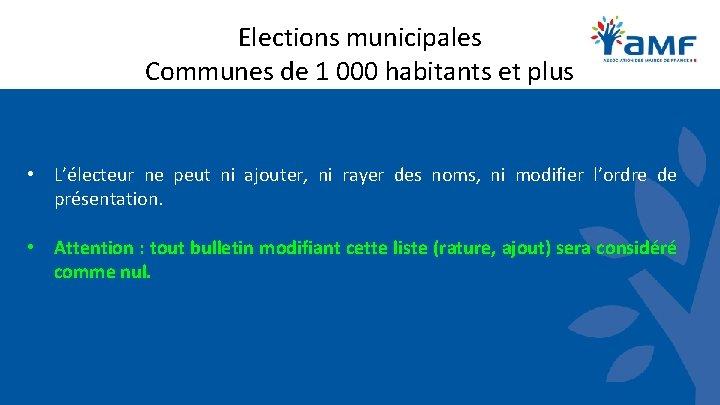 Elections municipales Communes de 1 000 habitants et plus • L'électeur ne peut ni