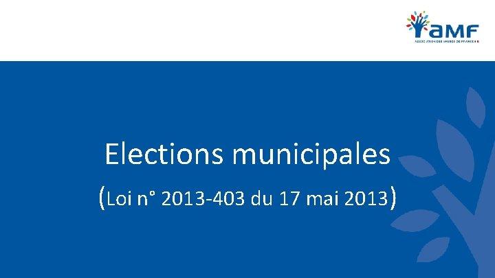 Elections municipales (Loi n° 2013 -403 du 17 mai 2013)