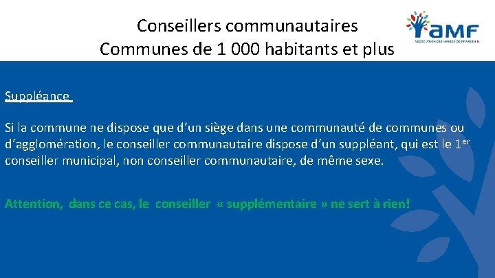 Conseillers communautaires Communes de 1 000 habitants et plus Suppléance Si la commune ne