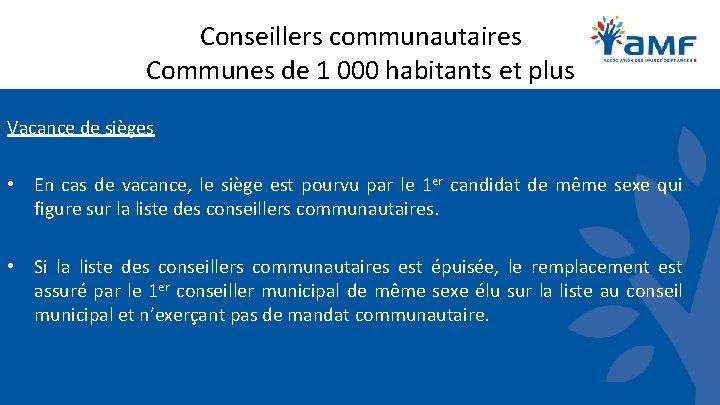 Conseillers communautaires Communes de 1 000 habitants et plus Vacance de sièges • En