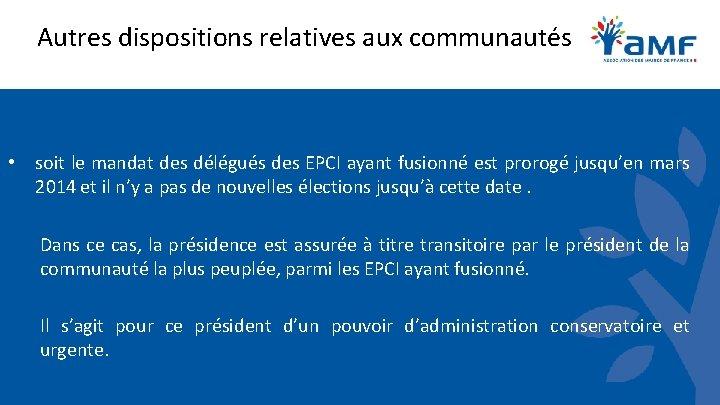 Autres dispositions relatives aux communautés • soit le mandat des délégués des EPCI ayant