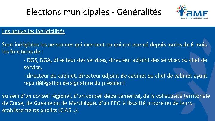 Elections municipales - Généralités Les nouvelles inéligibilités Sont inéligibles personnes qui exercent ou qui
