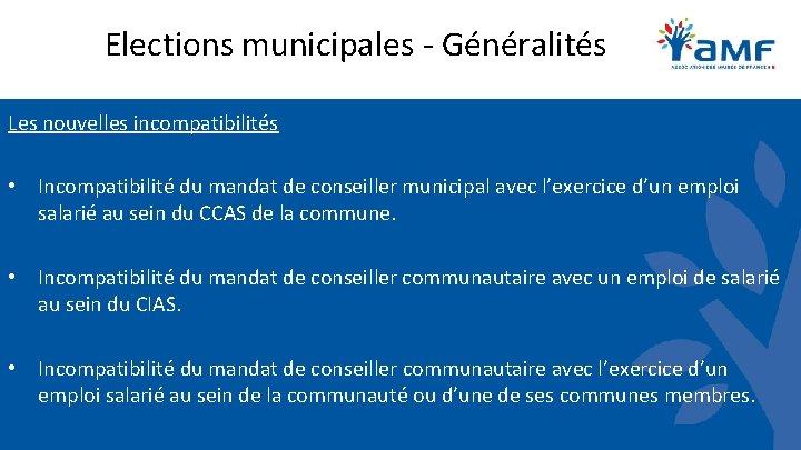 Elections municipales - Généralités Les nouvelles incompatibilités • Incompatibilité du mandat de conseiller municipal