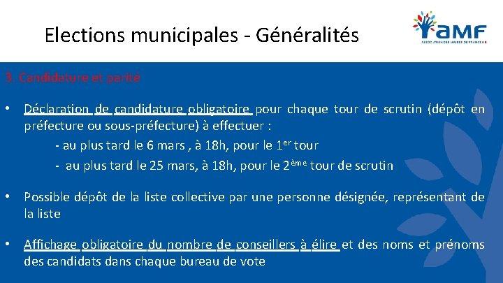 Elections municipales - Généralités 3. Candidature et parité • Déclaration de candidature obligatoire pour
