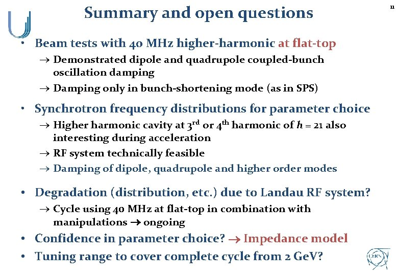 Summary and open questions • Beam tests with 40 MHz higher-harmonic at flat-top ®
