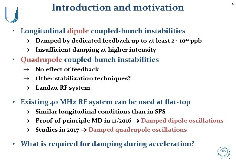 Introduction and motivation • Longitudinal dipole coupled-bunch instabilities ® Damped by dedicated feedback up