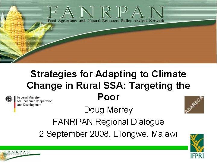 Strategies for Adapting to Climate Change in Rural SSA: Targeting the Poor Doug Merrey