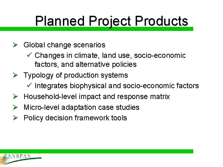 Planned Project Products Ø Global change scenarios ü Changes in climate, land use, socio-economic