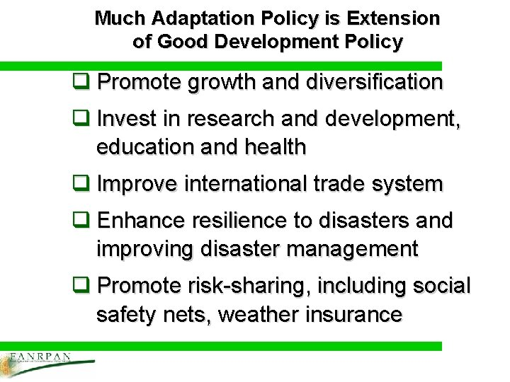 Much Adaptation Policy is Extension of Good Development Policy q Promote growth and diversification