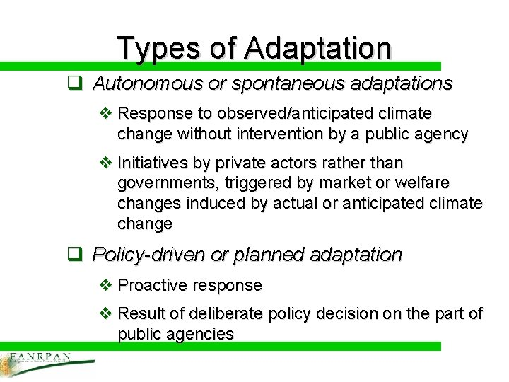 Types of Adaptation q Autonomous or spontaneous adaptations v Response to observed/anticipated climate change