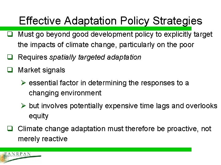 Effective Adaptation Policy Strategies q Must go beyond good development policy to explicitly target