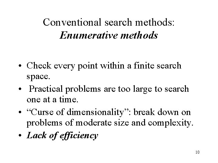Conventional search methods: Enumerative methods • Check every point within a finite search space.