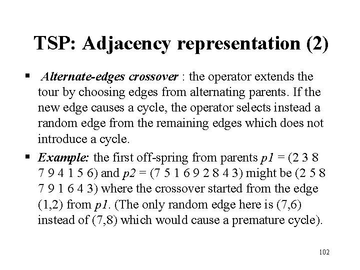 TSP: Adjacency representation (2) § Alternate-edges crossover : the operator extends the tour by