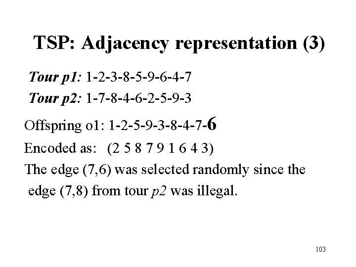 TSP: Adjacency representation (3) Tour p 1: 1 -2 -3 -8 -5 -9 -6