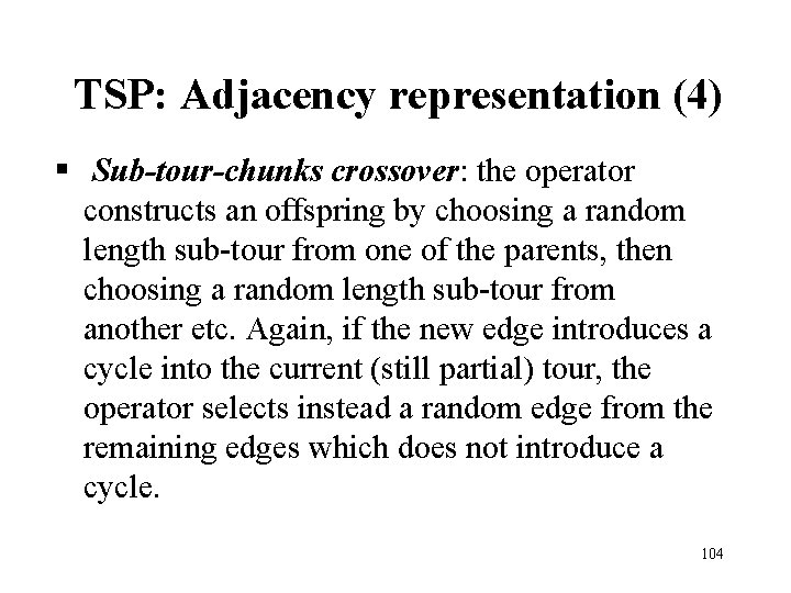 TSP: Adjacency representation (4) § Sub-tour-chunks crossover: the operator constructs an offspring by choosing