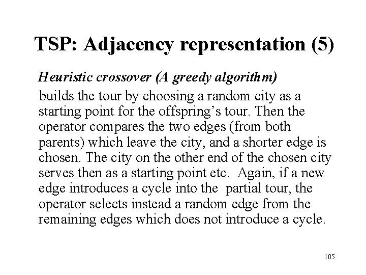 TSP: Adjacency representation (5) Heuristic crossover (A greedy algorithm) builds the tour by choosing