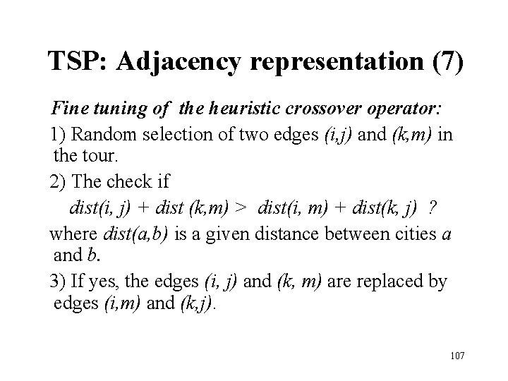 TSP: Adjacency representation (7) Fine tuning of the heuristic crossover operator: 1) Random selection