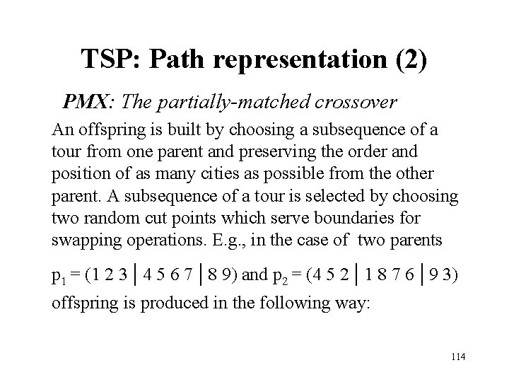 TSP: Path representation (2) PMX: The partially-matched crossover An offspring is built by choosing