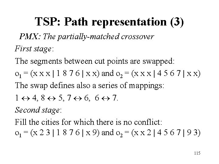 TSP: Path representation (3) PMX: The partially-matched crossover First stage: The segments between cut