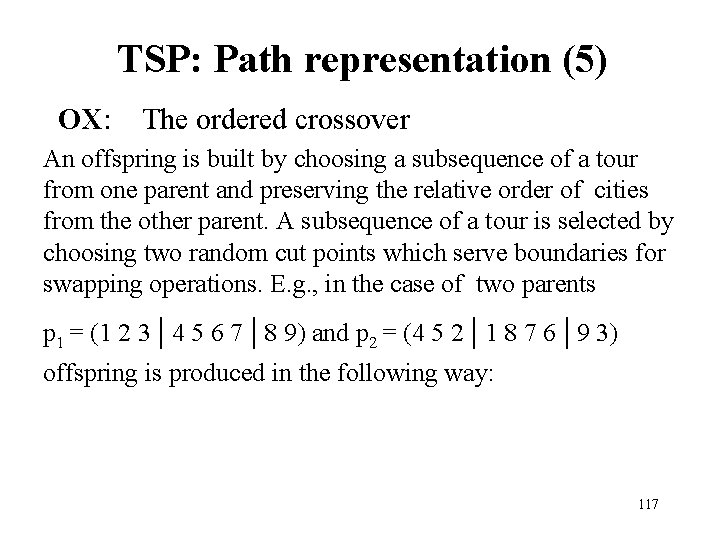 TSP: Path representation (5) OX: The ordered crossover An offspring is built by choosing